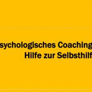 Psychologisches Coaching - Hilfe zur Selbsthilfe